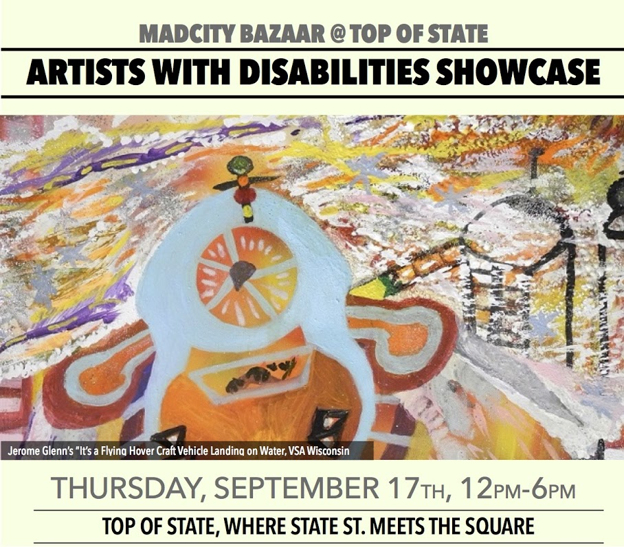 "MadCity Bazaar @ Top of State presents Artists with Disabilities Showcase on Thursday, September 17 from Noon to 6:00 PM at the Top of State, where State Street Meets the Square. Pictured - art by Jerome Glenn titled ""It's a Flying Hover Craft Vehicle Landing on Water"" from Very Special Arts, Wisconsin."